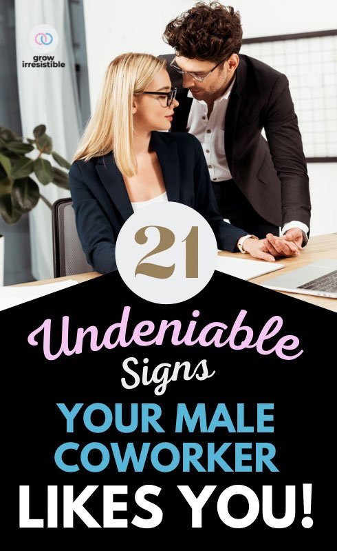 21 undeniable signs your male coworker likes you